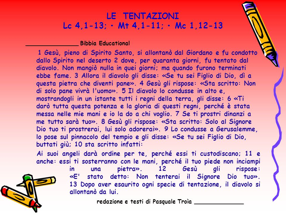 LE TENTAZIONI Lc 4,1-13; Mt 4,1-11; Mc 1,12-13 _______________ Bibbia Educational 1 Gesù, pieno di Spirito Santo, si allontanò dal Giordano e fu condo