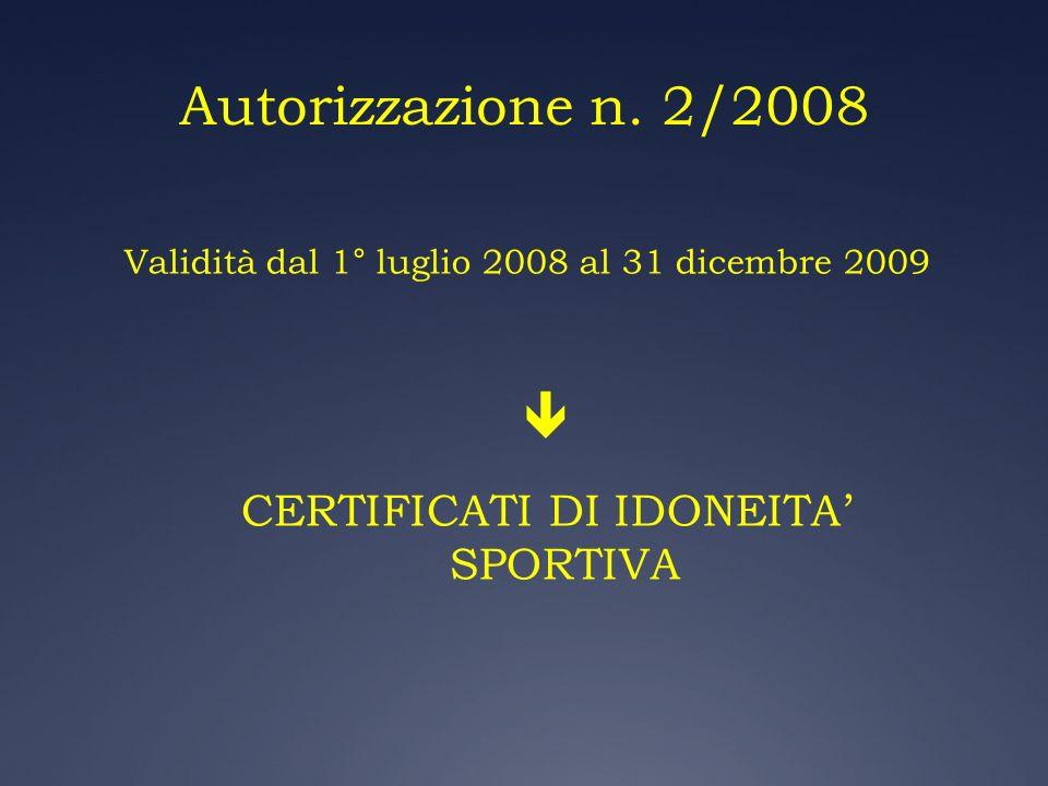 Autorizzazione n. 2/2008 Validità dal 1° luglio 2008 al 31 dicembre 2009 CERTIFICATI DI IDONEITA SPORTIVA