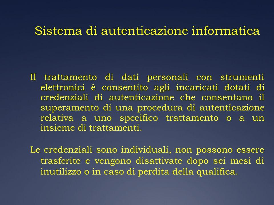 Sistema di autenticazione informatica Il trattamento di dati personali con strumenti elettronici è consentito agli incaricati dotati di credenziali di