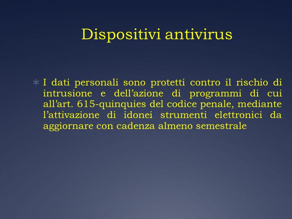 Dispositivi antivirus I dati personali sono protetti contro il rischio di intrusione e dellazione di programmi di cui allart. 615-quinquies del codice