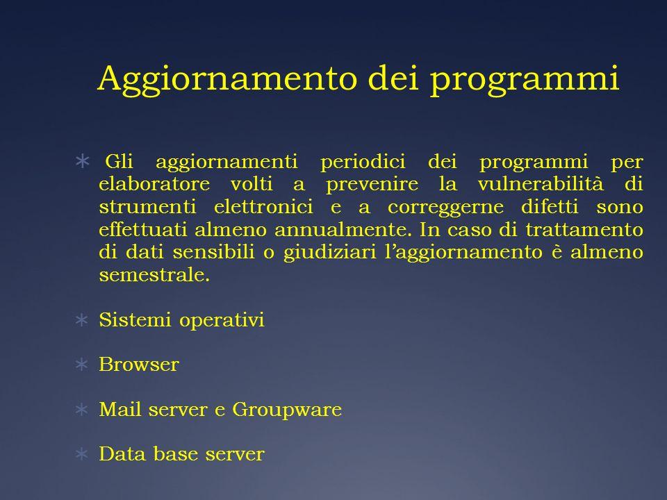 Aggiornamento dei programmi Gli aggiornamenti periodici dei programmi per elaboratore volti a prevenire la vulnerabilità di strumenti elettronici e a