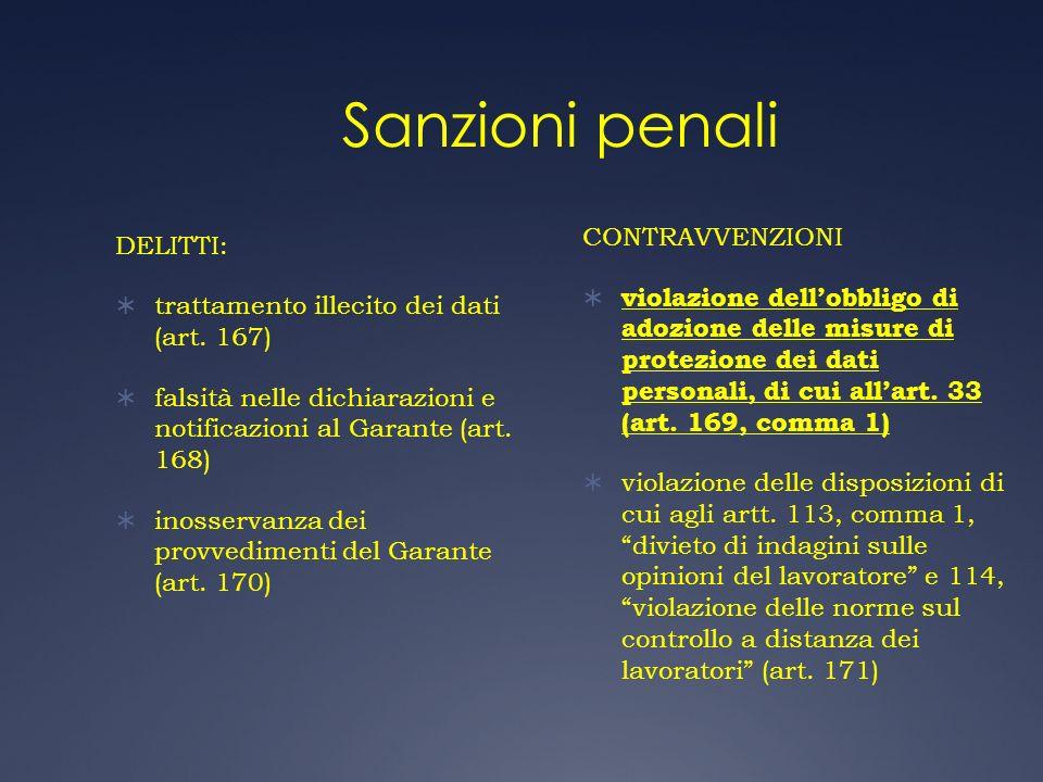 DELITTI: trattamento illecito dei dati (art. 167) falsità nelle dichiarazioni e notificazioni al Garante (art. 168) inosservanza dei provvedimenti del