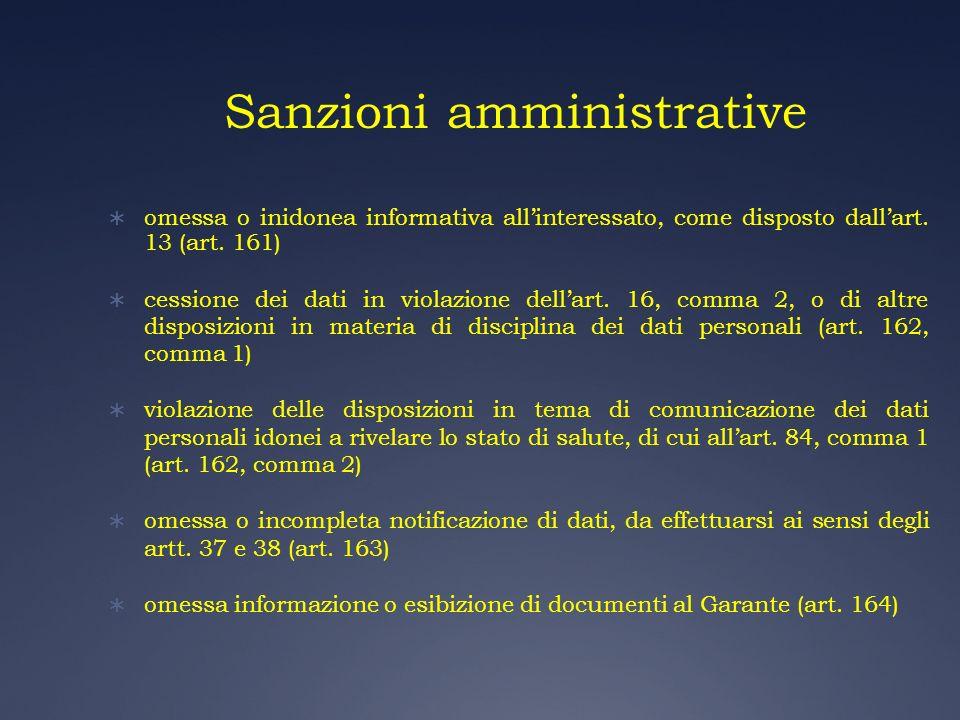 Sanzioni amministrative omessa o inidonea informativa allinteressato, come disposto dallart. 13 (art. 161) cessione dei dati in violazione dellart. 16