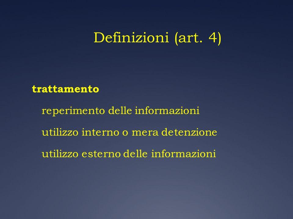 Definizioni (art. 4) trattamento reperimento delle informazioni utilizzo interno o mera detenzione utilizzo esterno delle informazioni