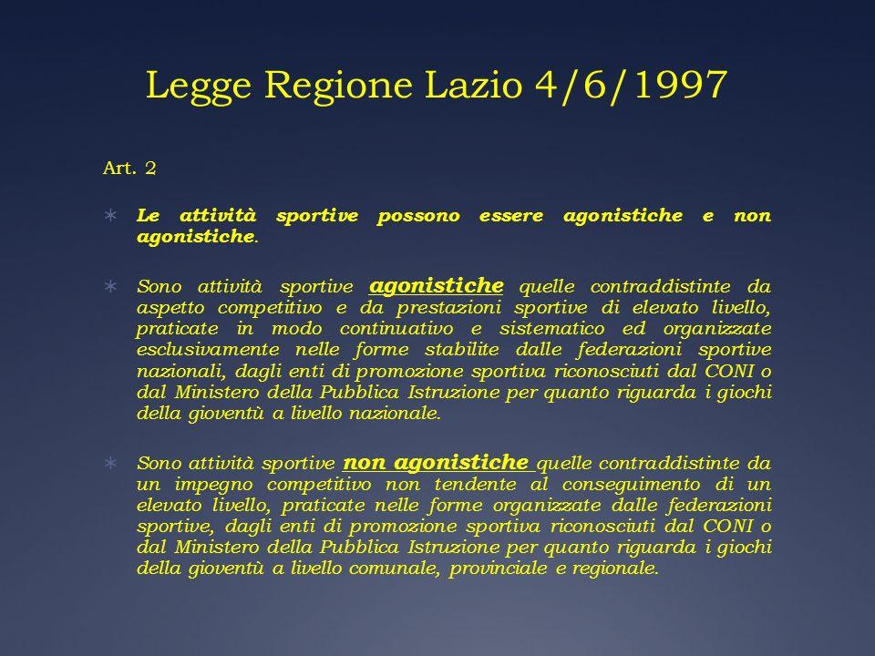 Legge Regione Lazio 4/6/1997 Art. 2 Le attività sportive possono essere agonistiche e non agonistiche. Sono attività sportive agonistiche quelle contr