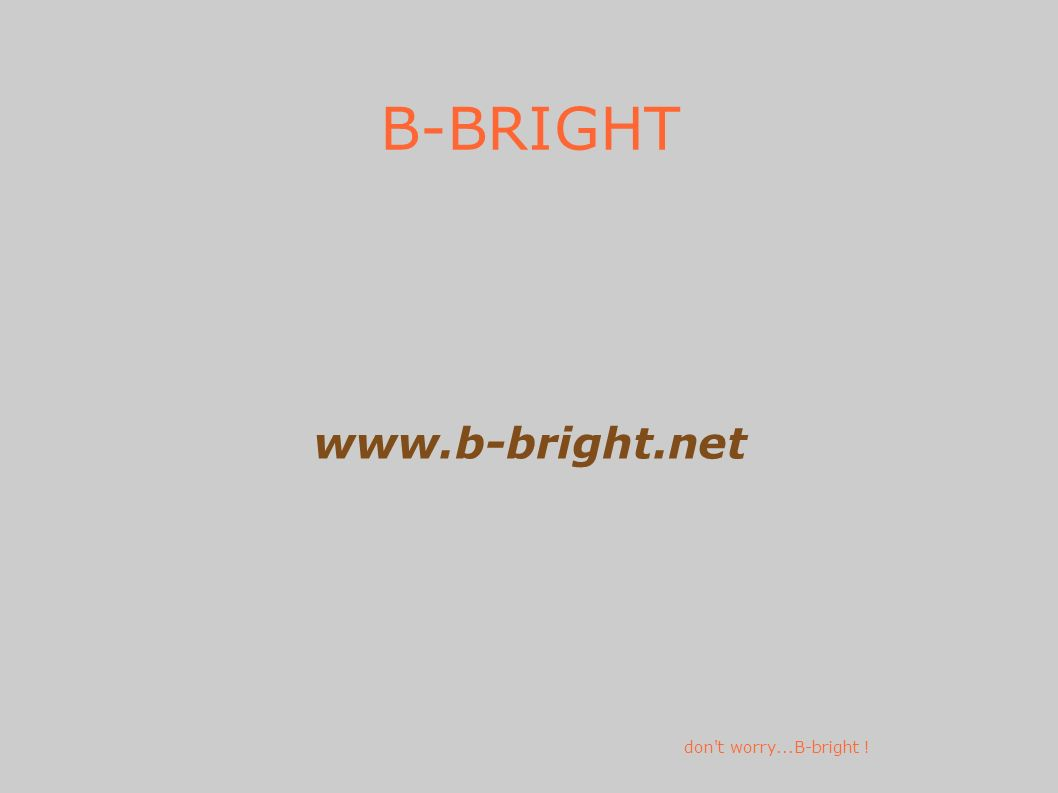 B-BRIGHT www.b-bright.net don't worry...B-bright !