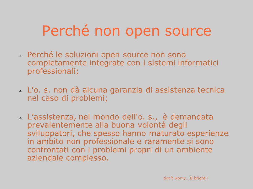 Perché non open source Perché le soluzioni open source non sono completamente integrate con i sistemi informatici professionali; L o.