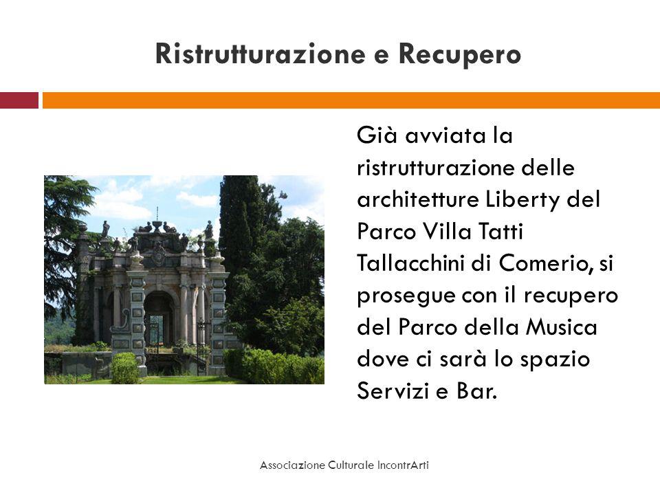 Ristrutturazione e Recupero Già avviata la ristrutturazione delle architetture Liberty del Parco Villa Tatti Tallacchini di Comerio, si prosegue con i