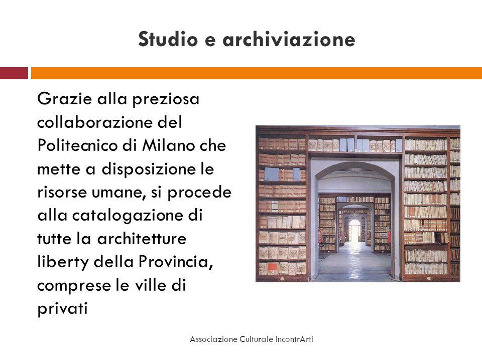 Studio e archiviazione Grazie alla preziosa collaborazione del Politecnico di Milano che mette a disposizione le risorse umane, si procede alla catalo