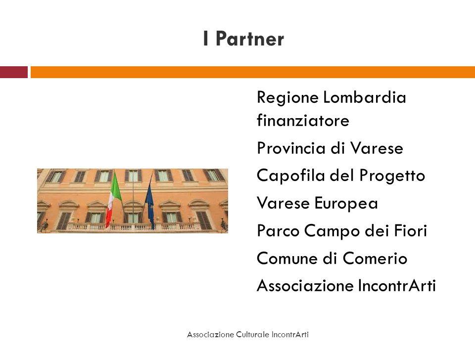 I Partner Regione Lombardia finanziatore Provincia di Varese Capofila del Progetto Varese Europea Parco Campo dei Fiori Comune di Comerio Associazione