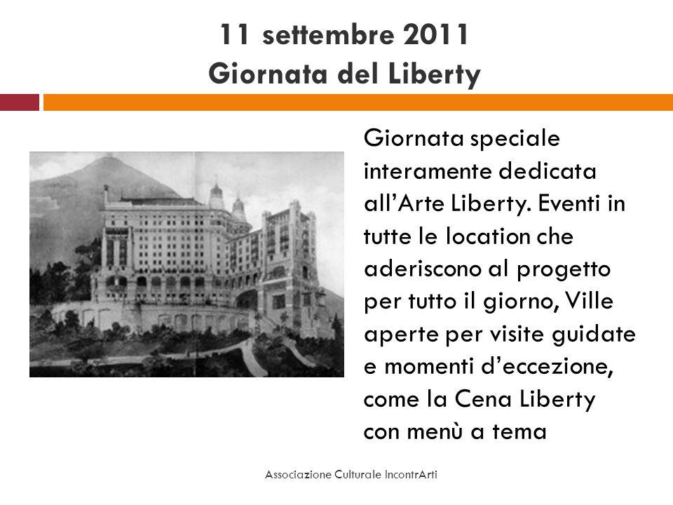 11 settembre 2011 Giornata del Liberty Giornata speciale interamente dedicata allArte Liberty. Eventi in tutte le location che aderiscono al progetto