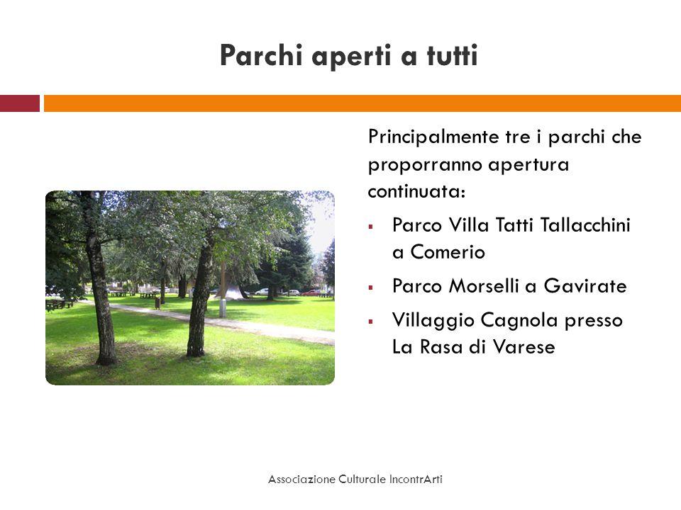 Parchi aperti a tutti Principalmente tre i parchi che proporranno apertura continuata: Parco Villa Tatti Tallacchini a Comerio Parco Morselli a Gavira