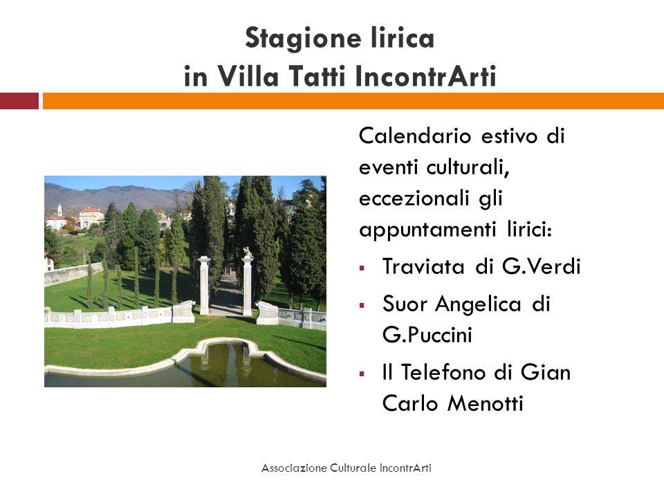 Stagione lirica in Villa Tatti IncontrArti Calendario estivo di eventi culturali, eccezionali gli appuntamenti lirici: Traviata di G.Verdi Suor Angeli