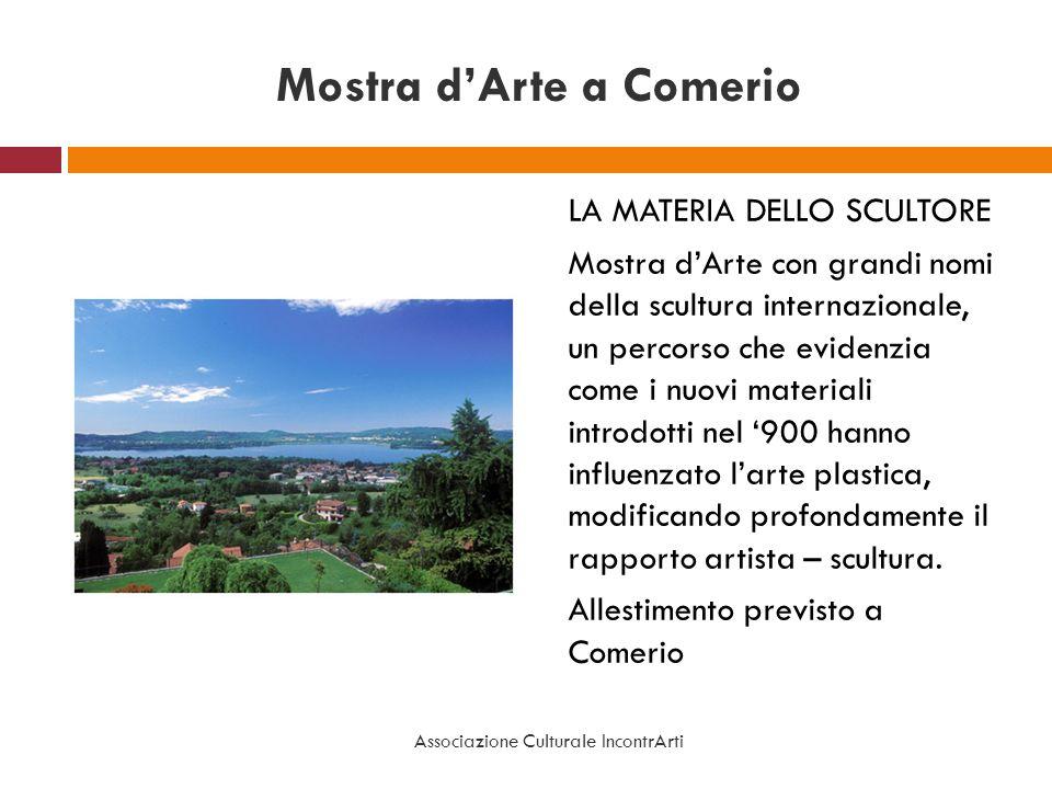 Mostra dArte a Comerio LA MATERIA DELLO SCULTORE Mostra dArte con grandi nomi della scultura internazionale, un percorso che evidenzia come i nuovi ma