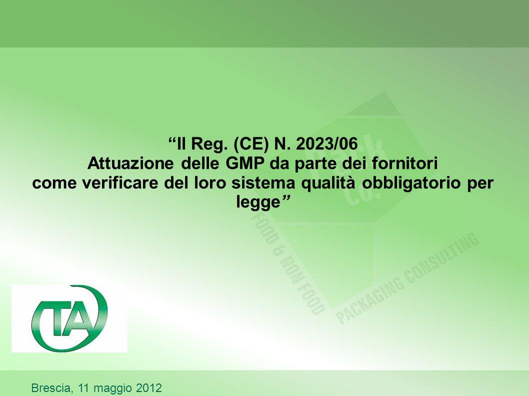 Il Reg. (CE) N. 2023/06 Attuazione delle GMP da parte dei fornitori come verificare del loro sistema qualità obbligatorio per legge Brescia, 11 maggio