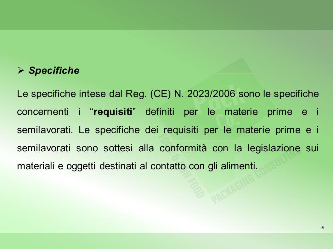 15 Specifiche Le specifiche intese dal Reg. (CE) N. 2023/2006 sono le specifiche concernenti i requisiti definiti per le materie prime e i semilavorat
