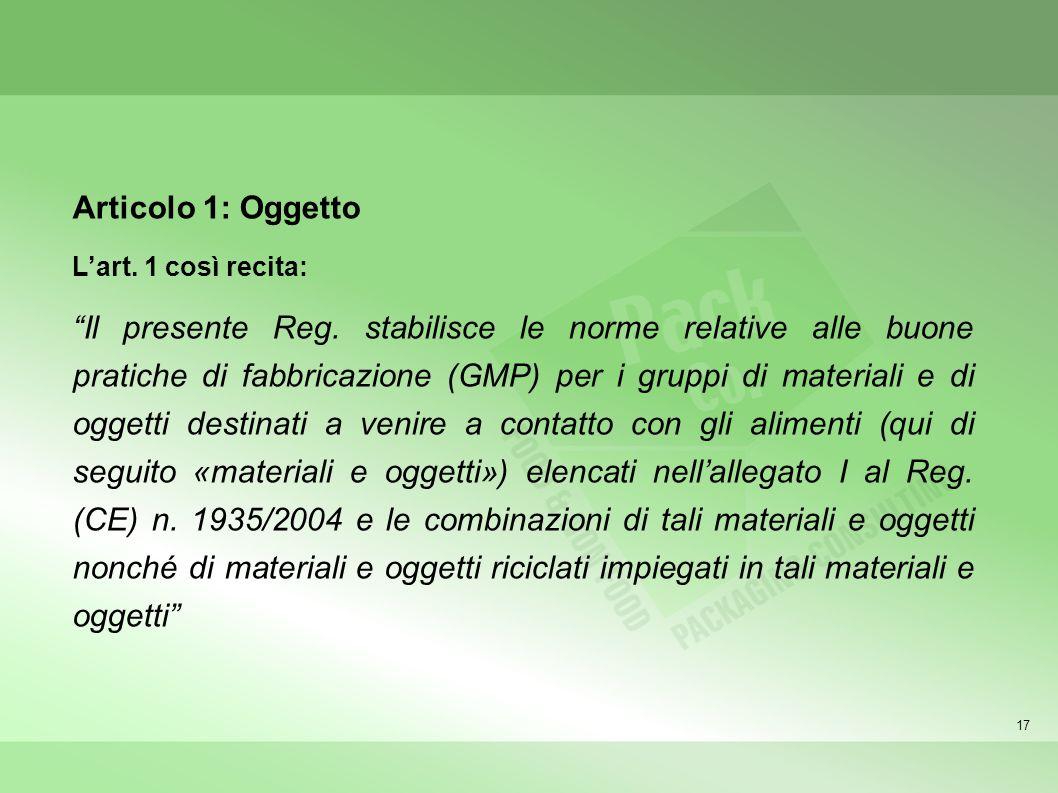 17 Articolo 1: Oggetto Lart. 1 così recita: Il presente Reg. stabilisce le norme relative alle buone pratiche di fabbricazione (GMP) per i gruppi di m