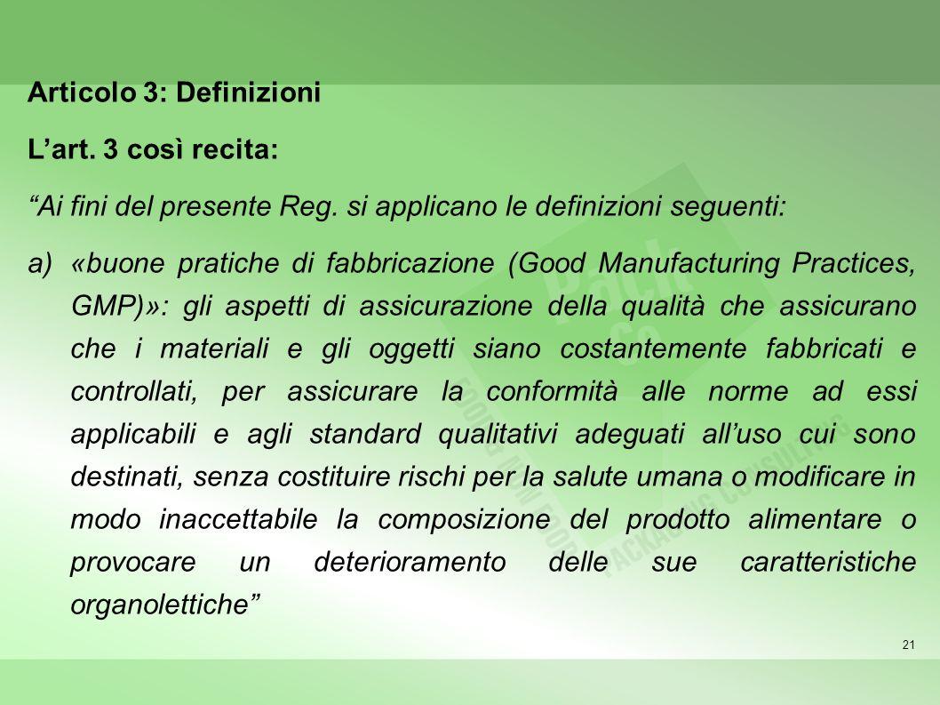 21 Articolo 3: Definizioni Lart. 3 così recita: Ai fini del presente Reg. si applicano le definizioni seguenti: a)«buone pratiche di fabbricazione (Go