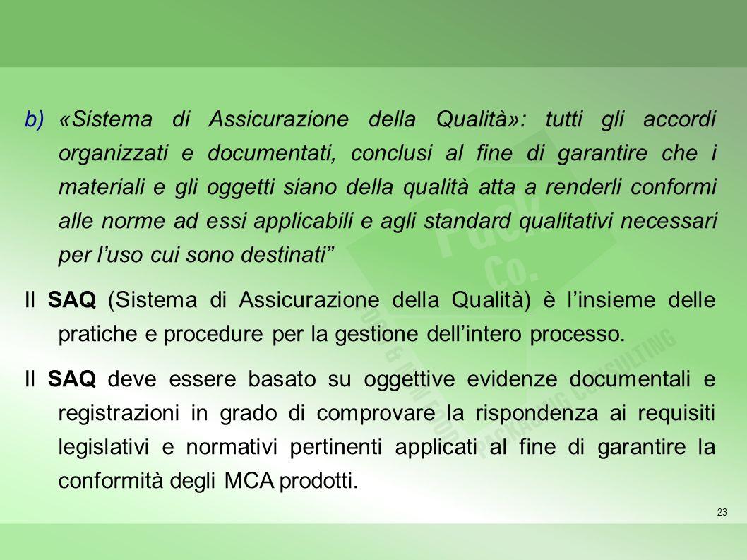 23 b)«Sistema di Assicurazione della Qualità»: tutti gli accordi organizzati e documentati, conclusi al fine di garantire che i materiali e gli oggett