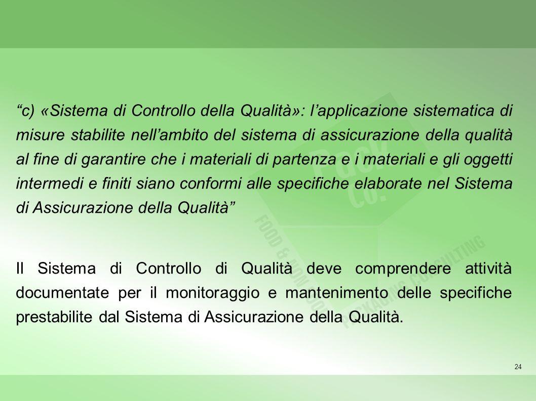 24 c) «Sistema di Controllo della Qualità»: lapplicazione sistematica di misure stabilite nellambito del sistema di assicurazione della qualità al fin
