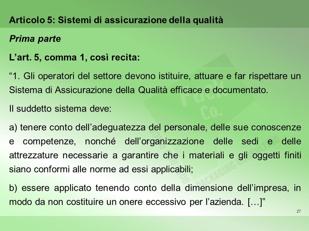 27 Articolo 5: Sistemi di assicurazione della qualità Prima parte Lart. 5, comma 1, così recita: 1. Gli operatori del settore devono istituire, attuar