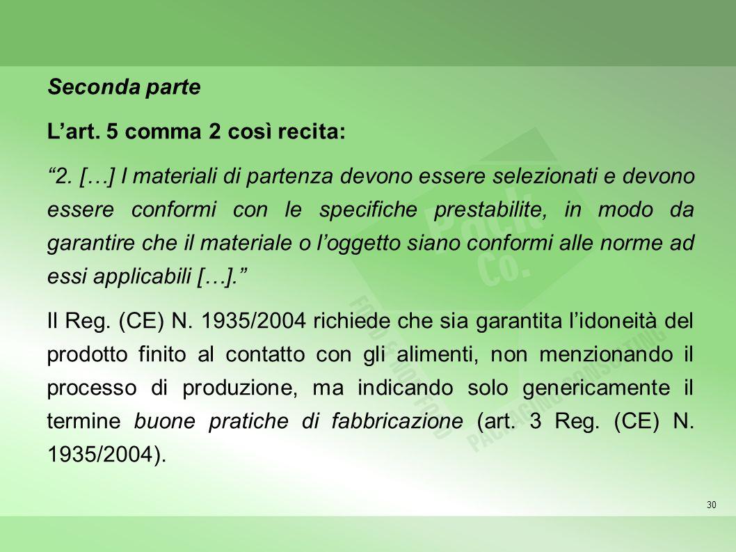 30 Seconda parte Lart. 5 comma 2 così recita: 2. […] I materiali di partenza devono essere selezionati e devono essere conformi con le specifiche pres