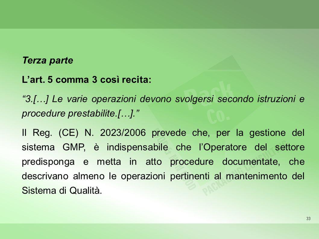 33 Terza parte Lart. 5 comma 3 così recita: 3.[…] Le varie operazioni devono svolgersi secondo istruzioni e procedure prestabilite.[…]. Il Reg. (CE) N