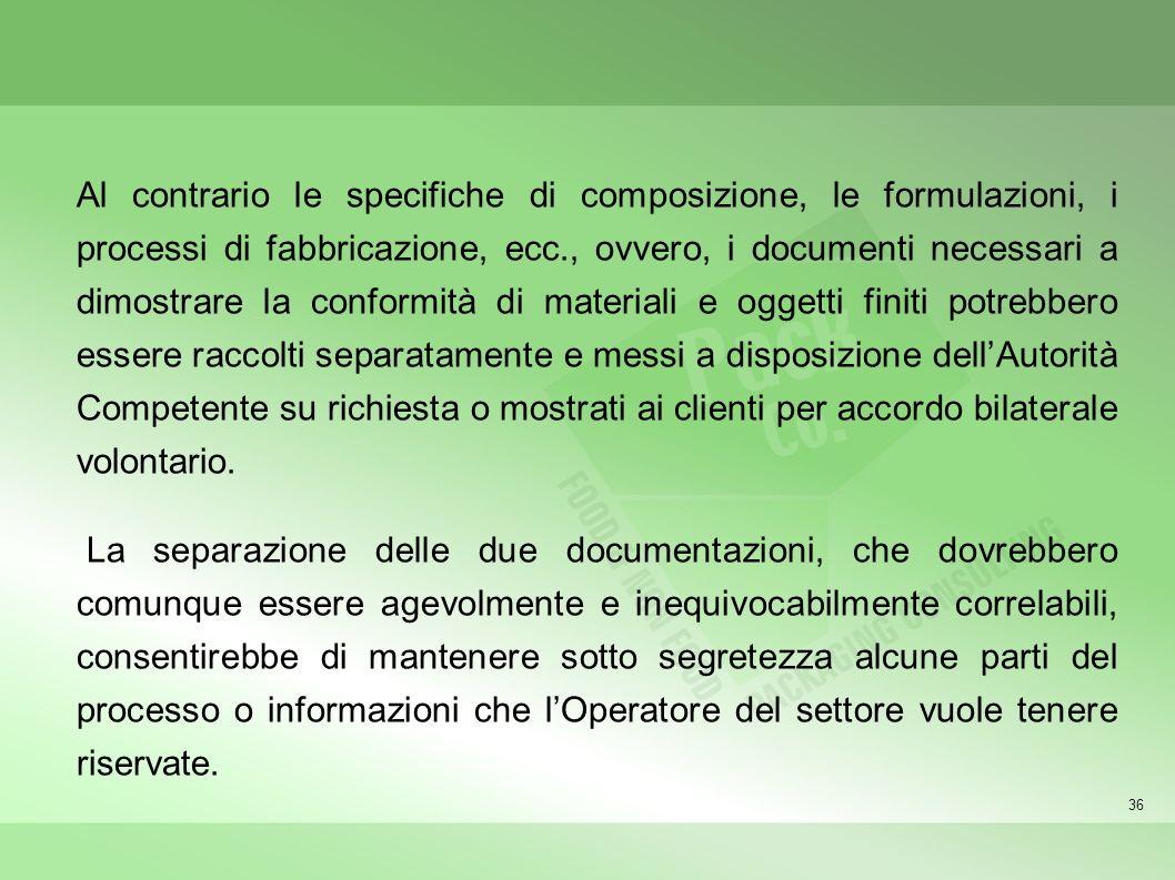 36 Al contrario le specifiche di composizione, le formulazioni, i processi di fabbricazione, ecc., ovvero, i documenti necessari a dimostrare la confo