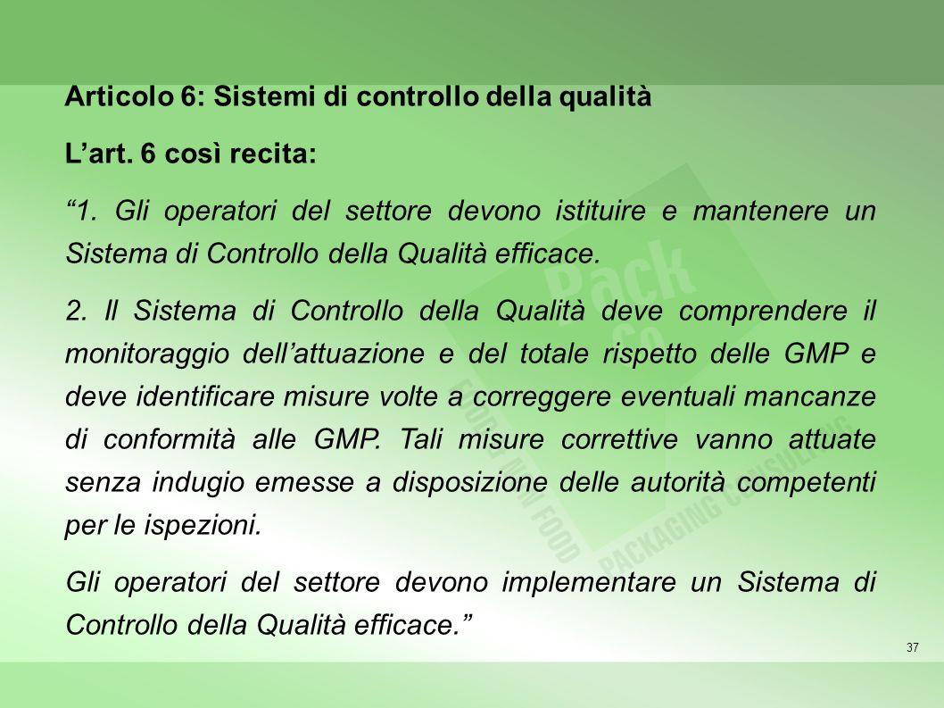 37 Articolo 6: Sistemi di controllo della qualità Lart. 6 così recita: 1. Gli operatori del settore devono istituire e mantenere un Sistema di Control