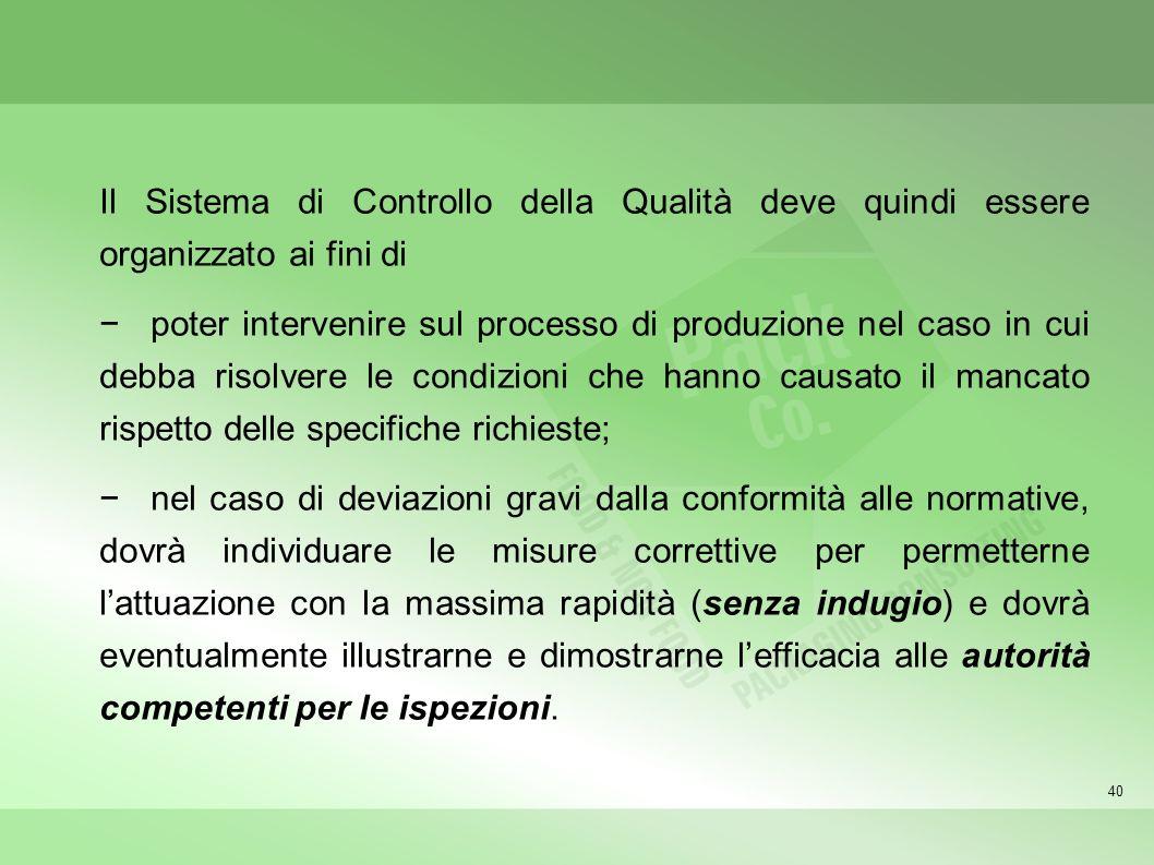 40 Il Sistema di Controllo della Qualità deve quindi essere organizzato ai fini di poter intervenire sul processo di produzione nel caso in cui debba
