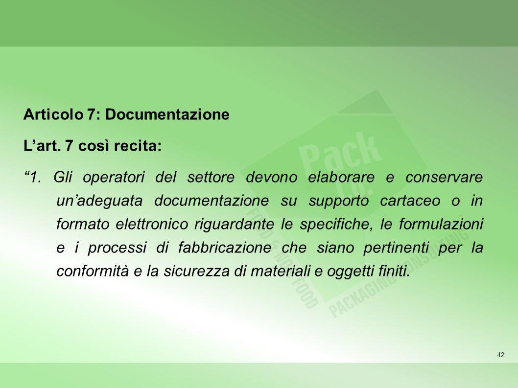 42 Articolo 7: Documentazione Lart. 7 così recita: 1. Gli operatori del settore devono elaborare e conservare unadeguata documentazione su supporto ca