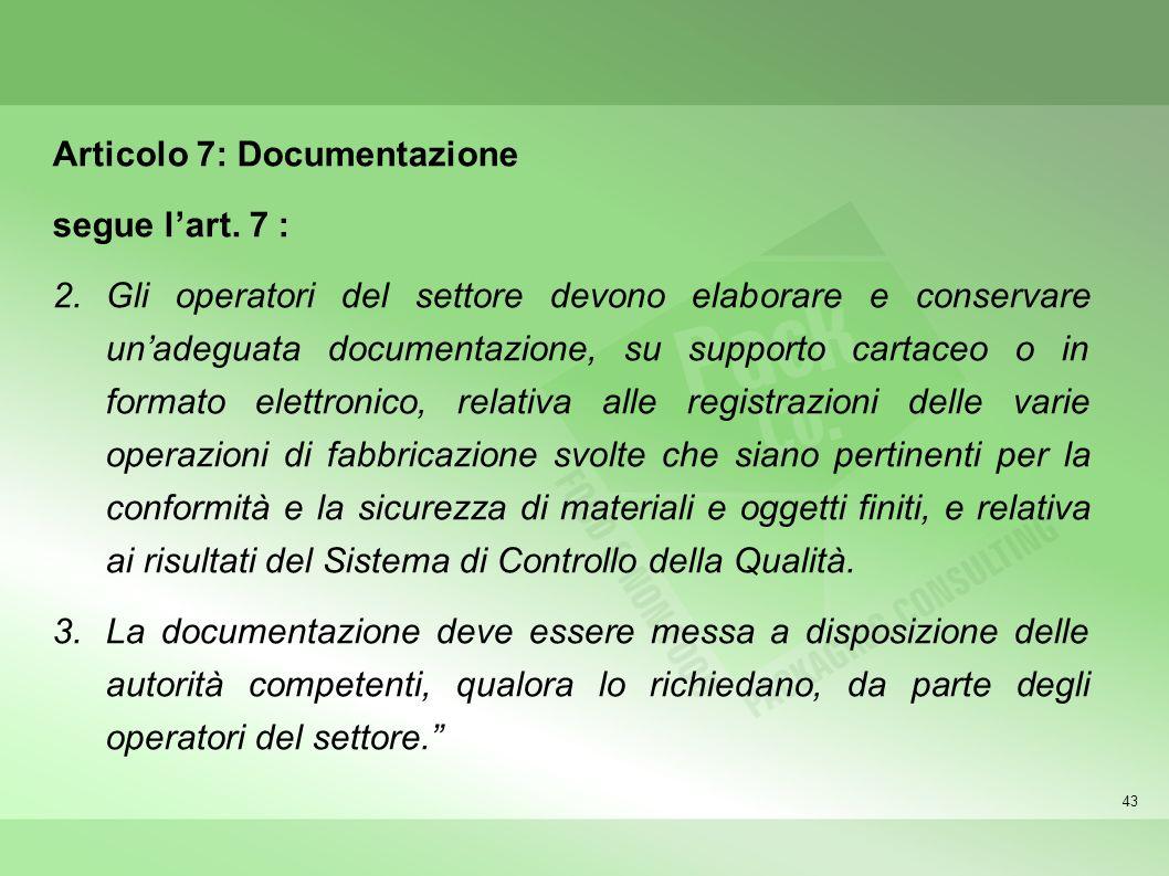 43 Articolo 7: Documentazione segue lart. 7 : 2.Gli operatori del settore devono elaborare e conservare unadeguata documentazione, su supporto cartace