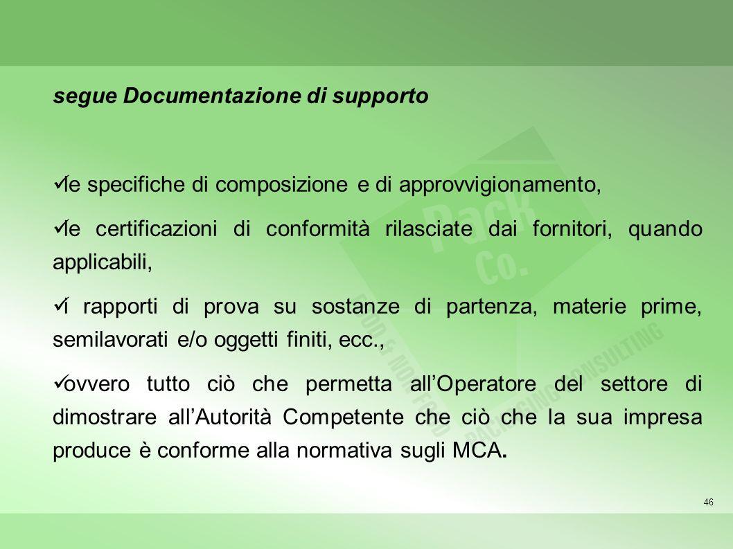 46 segue Documentazione di supporto le specifiche di composizione e di approvvigionamento, le certificazioni di conformità rilasciate dai fornitori, q