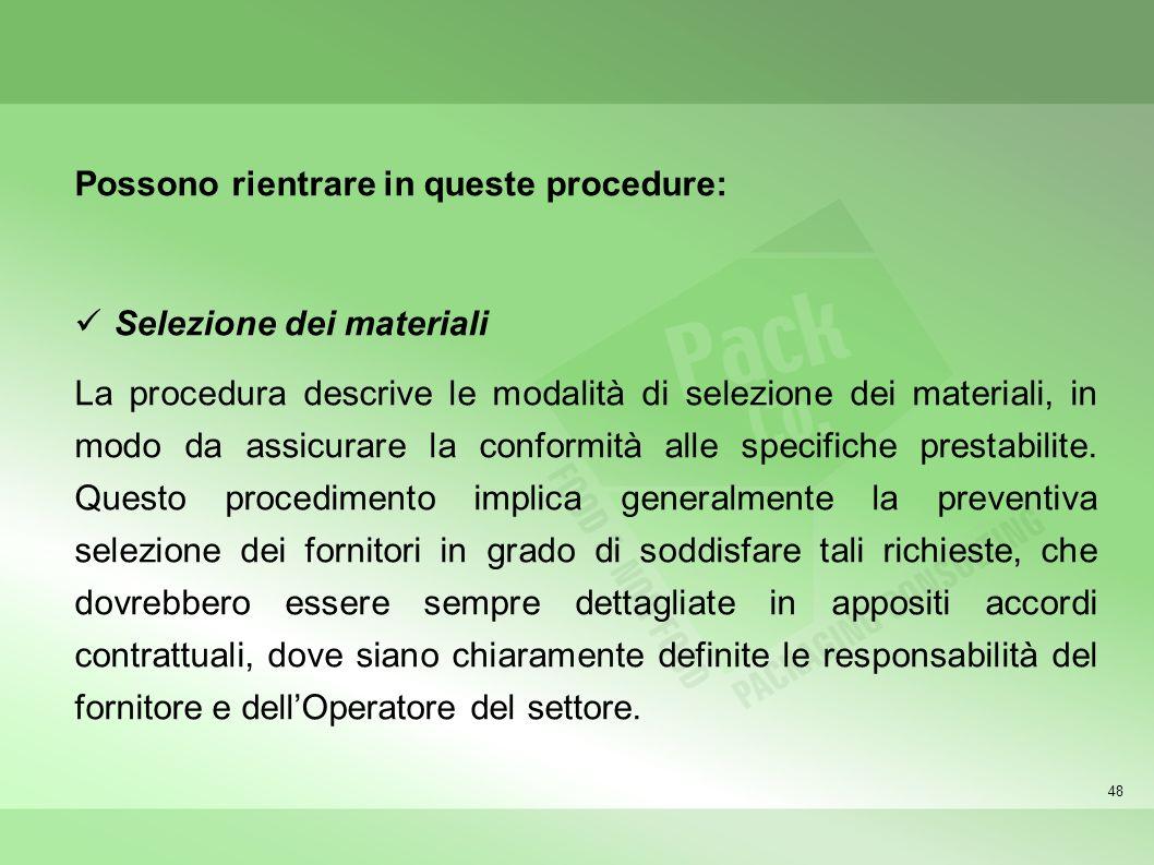48 Possono rientrare in queste procedure: Selezione dei materiali La procedura descrive le modalità di selezione dei materiali, in modo da assicurare
