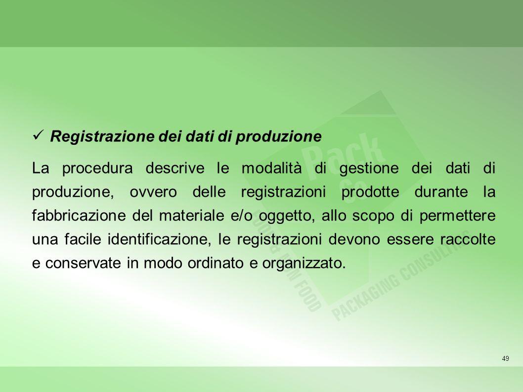 49 Registrazione dei dati di produzione La procedura descrive le modalità di gestione dei dati di produzione, ovvero delle registrazioni prodotte dura