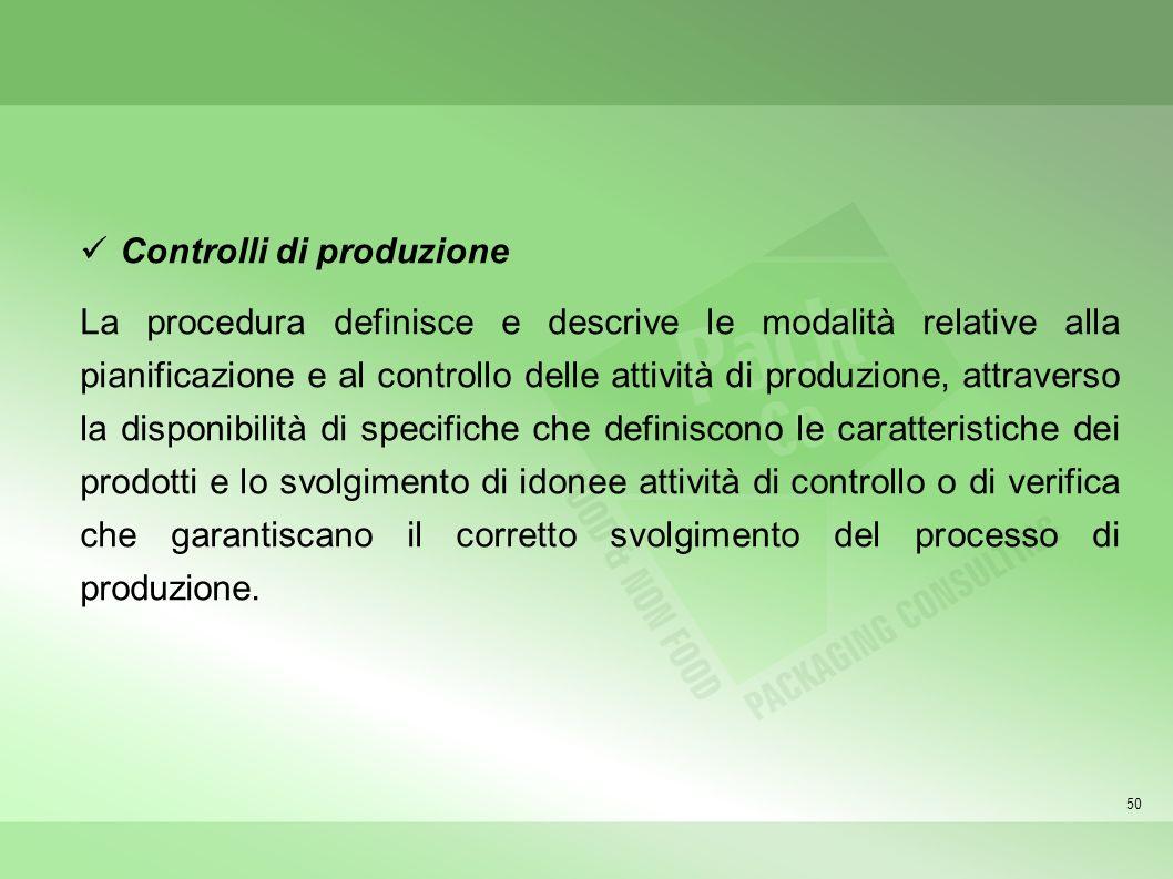50 Controlli di produzione La procedura definisce e descrive le modalità relative alla pianificazione e al controllo delle attività di produzione, att