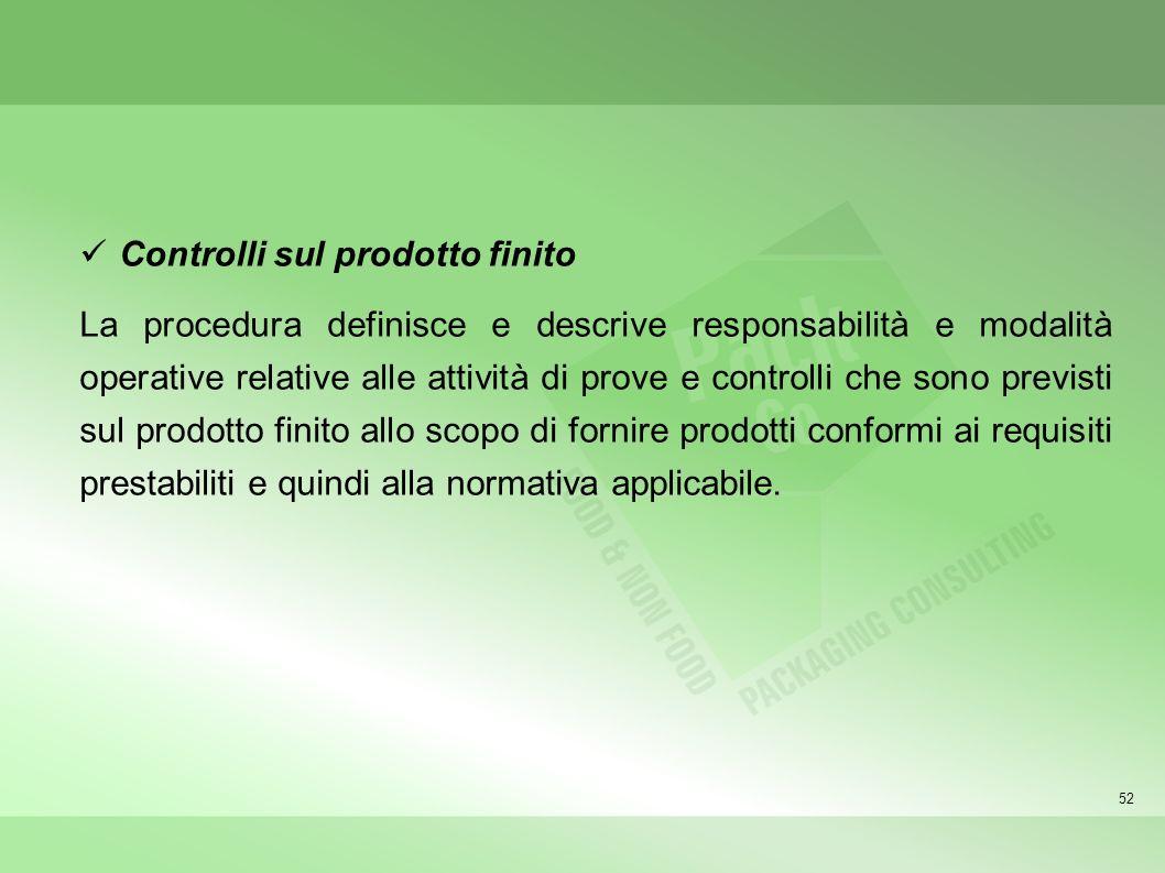 52 Controlli sul prodotto finito La procedura definisce e descrive responsabilità e modalità operative relative alle attività di prove e controlli che
