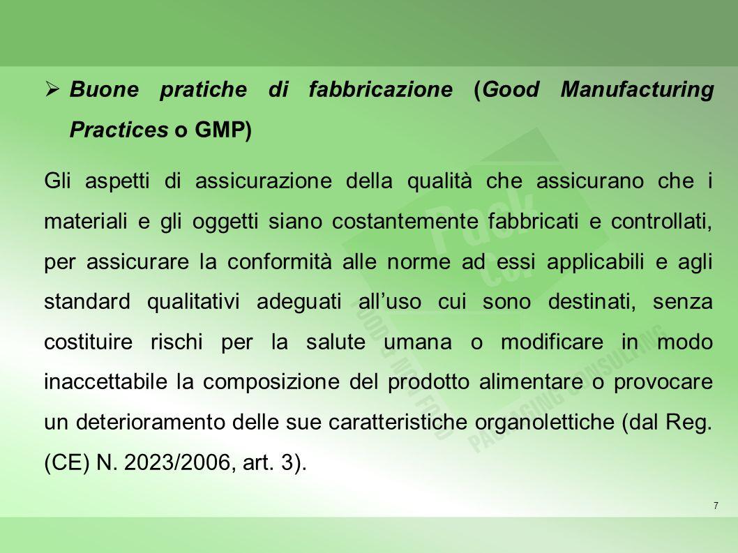 7 Buone pratiche di fabbricazione (Good Manufacturing Practices o GMP) Gli aspetti di assicurazione della qualità che assicurano che i materiali e gli