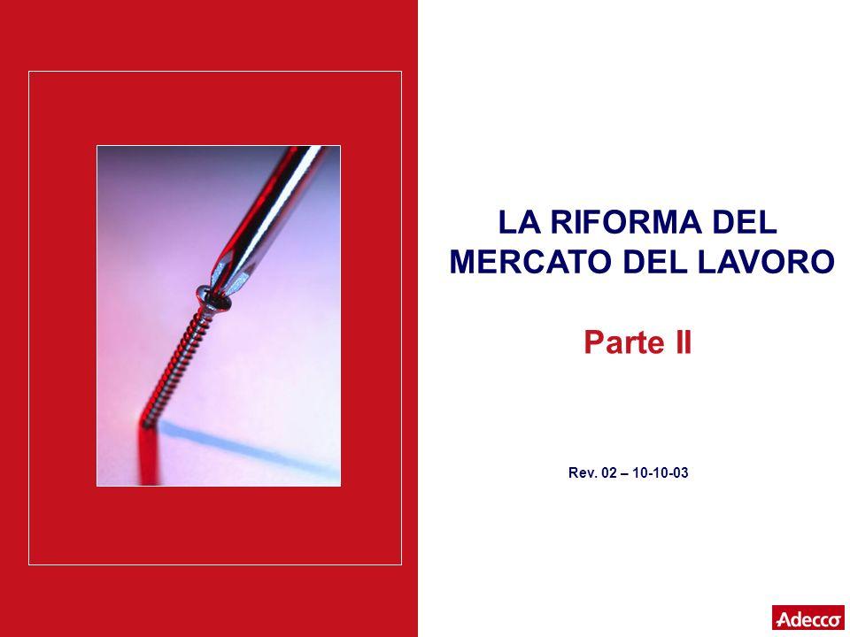 LA RIFORMA DEL MERCATO DEL LAVORO Rev. 02 – 10-10-03 Parte II