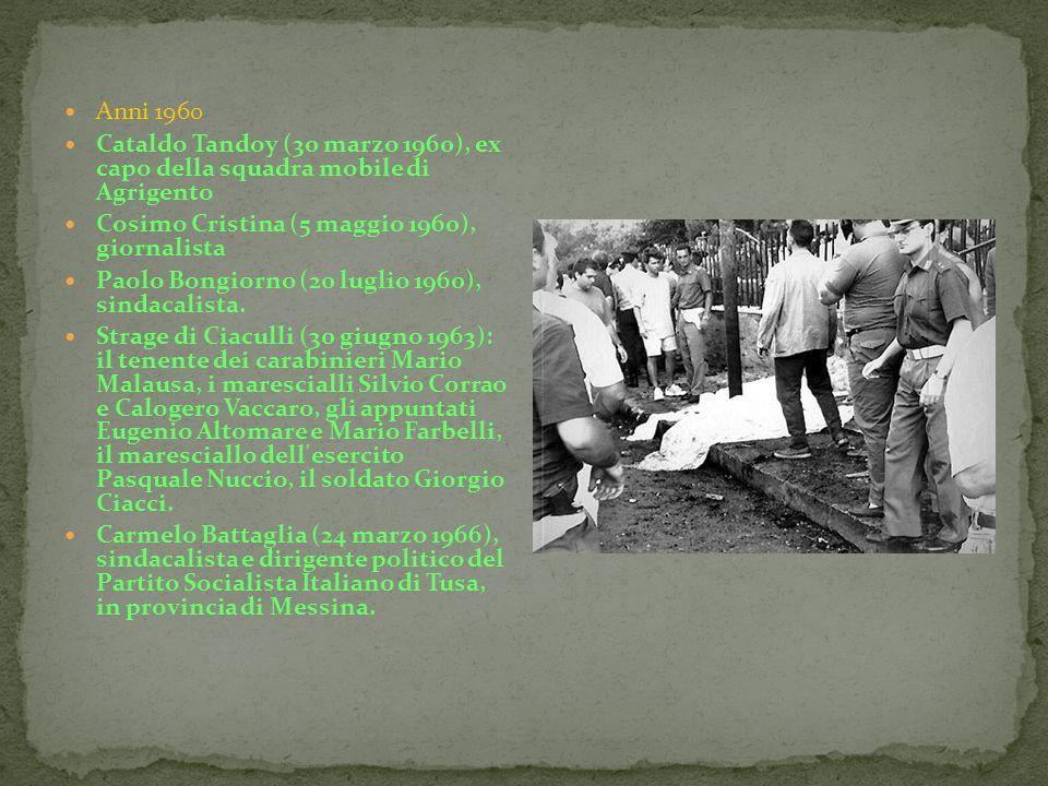 Anni 1960 Cataldo Tandoy (30 marzo 1960), ex capo della squadra mobile di Agrigento Cosimo Cristina (5 maggio 1960), giornalista Paolo Bongiorno (20 l