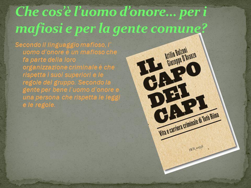 Secondo il linguaggio mafioso, l uomo donore è un mafioso che fa parte della loro organizzazione criminale è che rispetta i suoi superiori e le regole