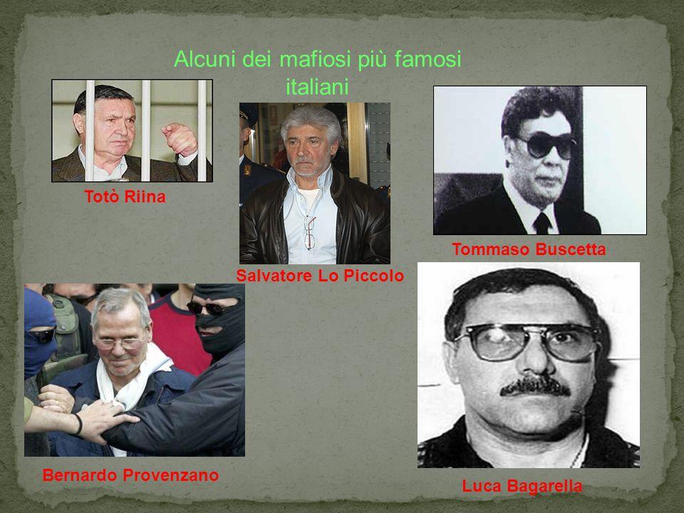Alcuni dei mafiosi più famosi italiani Totò Riina Salvatore Lo Piccolo Tommaso Buscetta Bernardo Provenzano Luca Bagarella