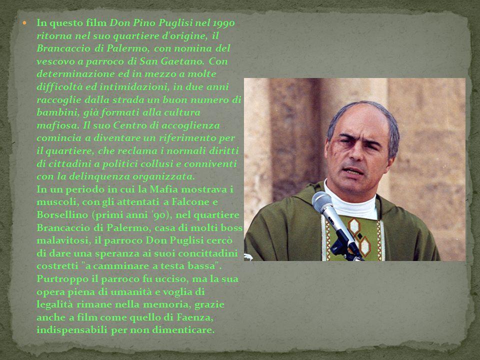 In questo film Don Pino Puglisi nel 1990 ritorna nel suo quartiere d'origine, il Brancaccio di Palermo, con nomina del vescovo a parroco di San Gaetan