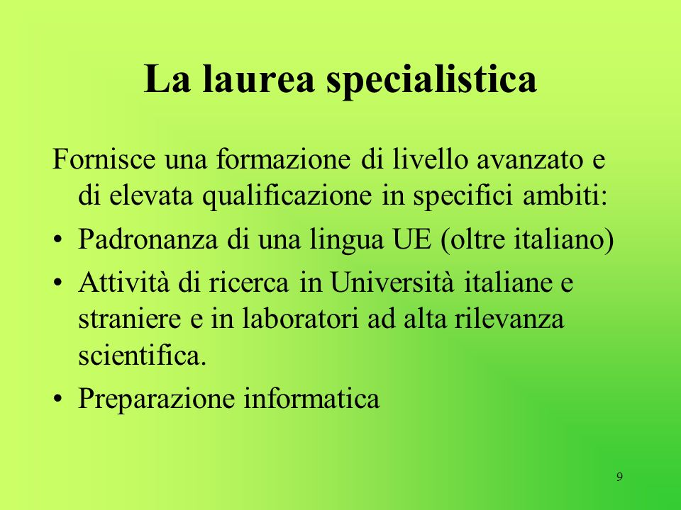 9 La laurea specialistica Fornisce una formazione di livello avanzato e di elevata qualificazione in specifici ambiti: Padronanza di una lingua UE (ol