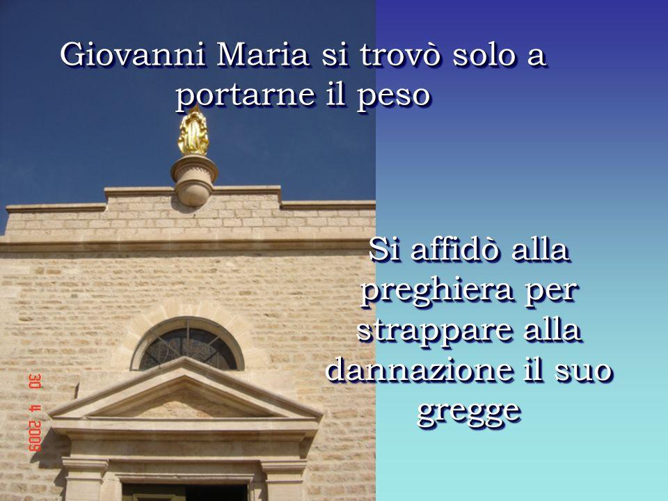 Si affidò alla preghiera per strappare alla dannazione il suo gregge Giovanni Maria si trovò solo a portarne il peso