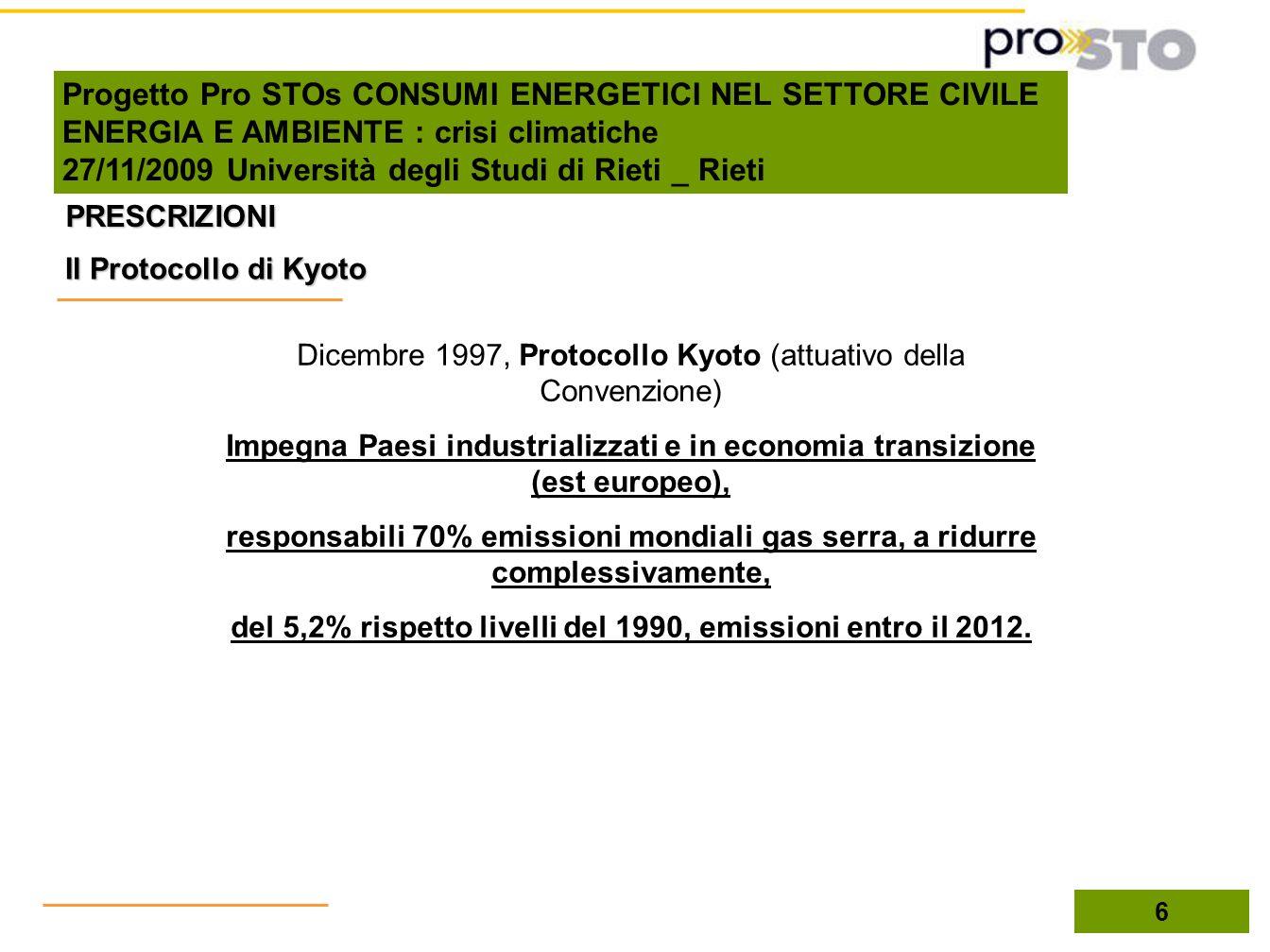 6 PRESCRIZIONI Dicembre 1997, Protocollo Kyoto (attuativo della Convenzione) Impegna Paesi industrializzati e in economia transizione (est europeo), r