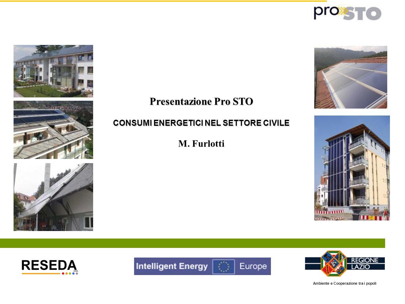 Presentazione Pro STO CONSUMI ENERGETICI NEL SETTORE CIVILE M. Furlotti Ambiente e Cooperazione tra i popoli