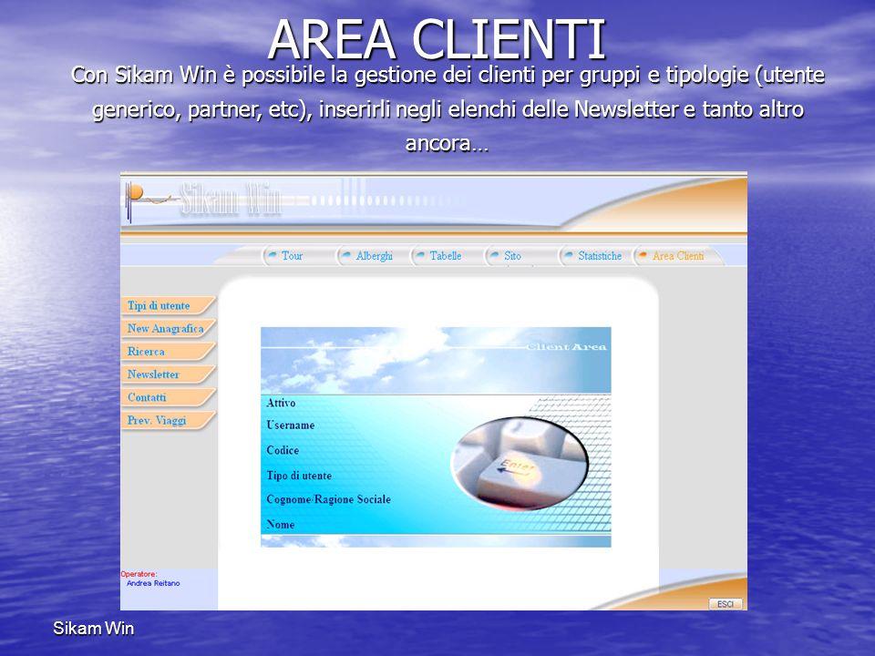 Sikam Win AREA CLIENTI Con Sikam Win è possibile la gestione dei clienti per gruppi e tipologie (utente generico, partner, etc), inserirli negli elenc