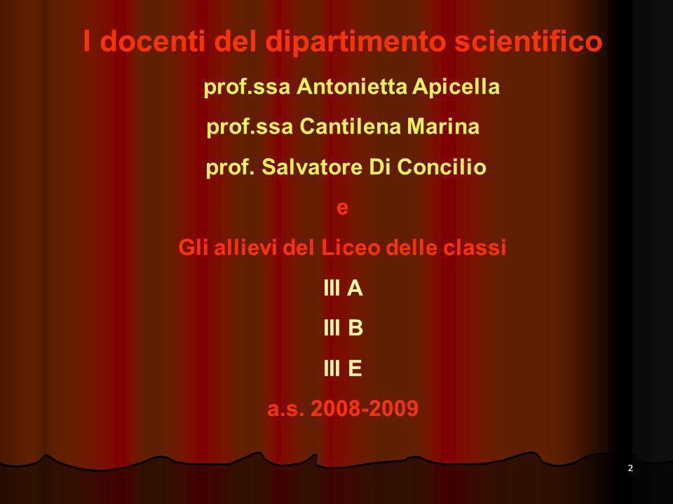 2 I docenti del dipartimento scientifico prof.ssa Antonietta Apicella prof.ssa Cantilena Marina prof. Salvatore Di Concilio e Gli allievi del Liceo de