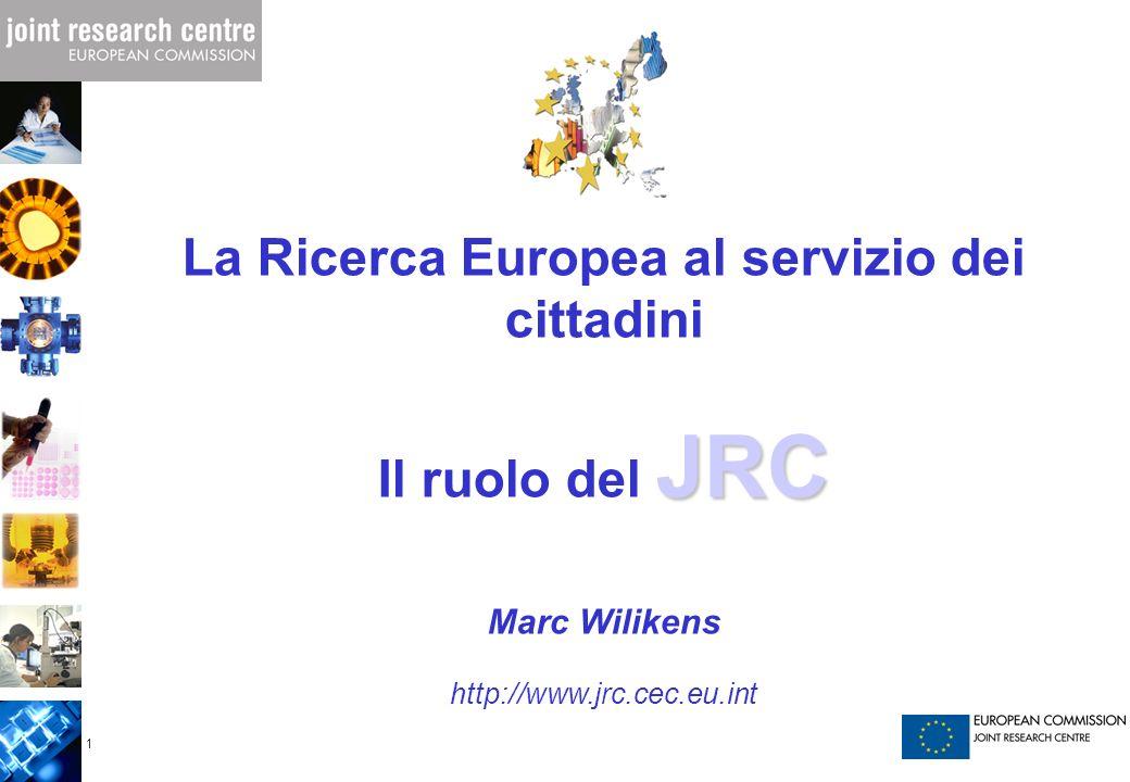 1 La Ricerca Europea al servizio dei cittadini JRC Il ruolo del JRC Marc Wilikens http://www.jrc.cec.eu.int